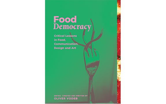 Dr Oliver Vodebs book Food Democracy, Critical Lessons in Food, Communication, Design and Art was released earlier this year.