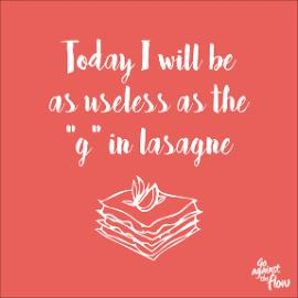 Illustration message - today I will be as useless as the g in lasagne